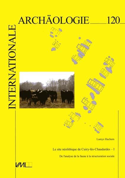 Le site Néolithique de Cuiry-lès-Chaudardes - I. De l'analyse de la faune à la structuration sociale. - Coverbild