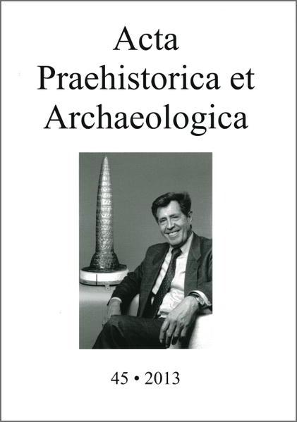 Acta Praehistorica et Archaeologica / Acta Praehistorica et Archaeologica 45, 2013 - Coverbild
