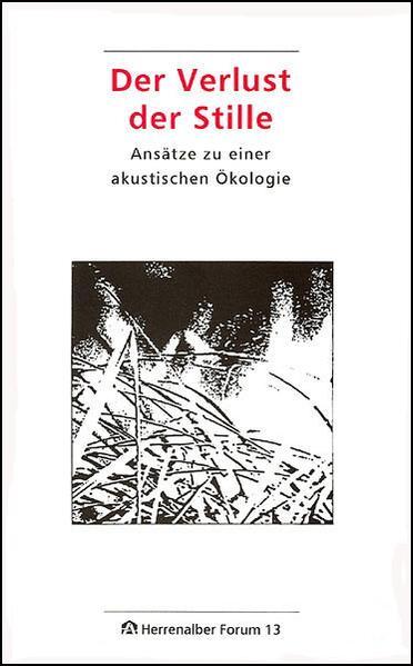 Der Verlust der Stille. Ansätze zu einer akustischen Ökologie / Der Verlust der Stille. Ansätze zu einer akustischen Ökologie - Coverbild