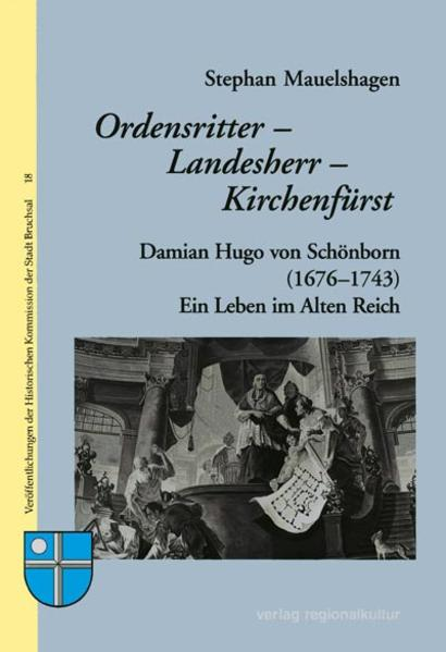 Ordensritter - Landesherr - Kirchenfürst: Damian Hugo von Schönborn (1676-1743) - Coverbild
