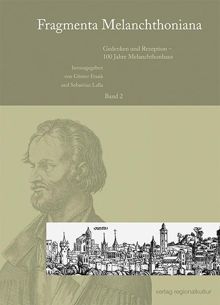 Fragmenta Melanchthoniana / Gedenken und Rezeption - 100 Jahre Melanchthonhaus - Coverbild