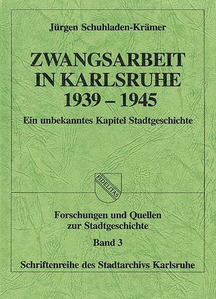 Zwangsarbeit in Karlsruhe 1939-1945 - Coverbild