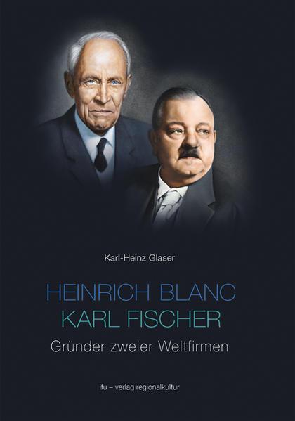 Heinrich Blanc - Karl Fischer. Gründer zweier Weltfirmen E.G.O. und BLANCO - Coverbild