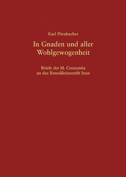 In Gnaden und aller Wohlgewogenheit – Briefe der hl. Crescentia an das Benediktinerstift Irsee - Coverbild