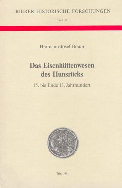 Das Eisenhüttenwesen des Hunsrücks. 15. bis Ende 18. Jahrhundert - Coverbild