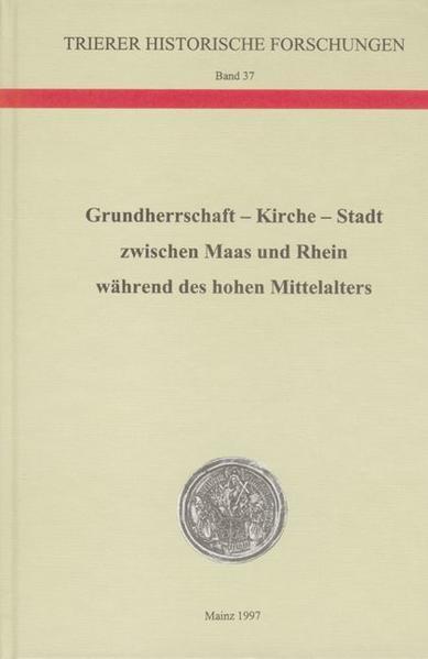 Grundherrschaft - Kirche - Stadt zwischen Maas und Rhein während des hohen Mittelalters - Coverbild