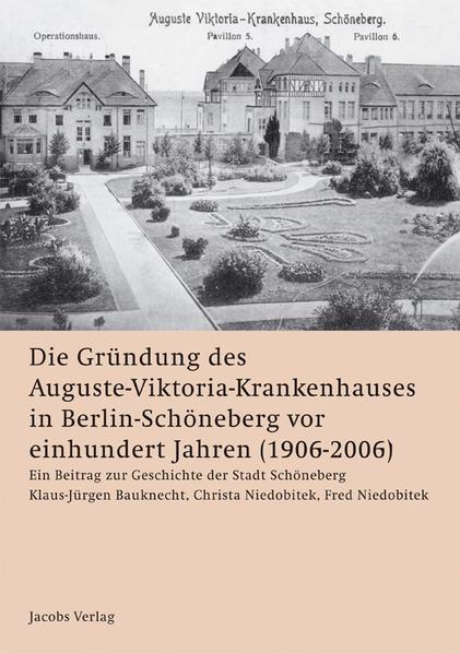 Die Gründung des Auguste-Viktoria-Krankenhauses   in Berlin-Schöneberg vor einhundert Jahren (1906-2006) - Coverbild