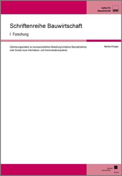 Optimierungsansätze zur prozessorientierten Abwicklung komplexer Baumaßnahmen unter Einsatz neuer Informations- und Kommunikationssysteme - Coverbild