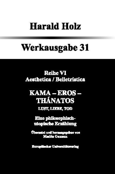 Kama - Eros - Thánatos; Lust, Liebe, Tod Eine philosophisch-utopische Erzählung - Coverbild