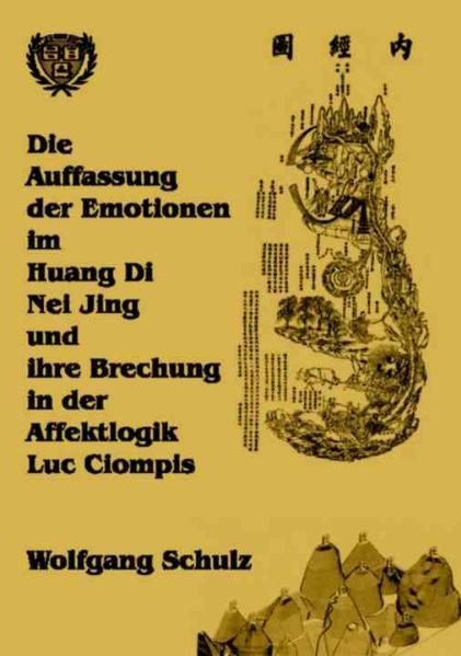 Die Auffassung der Emotionen im Huang Di Nei Jing und ihre Brechung in der Affektlogik Luc Ciompis - Coverbild