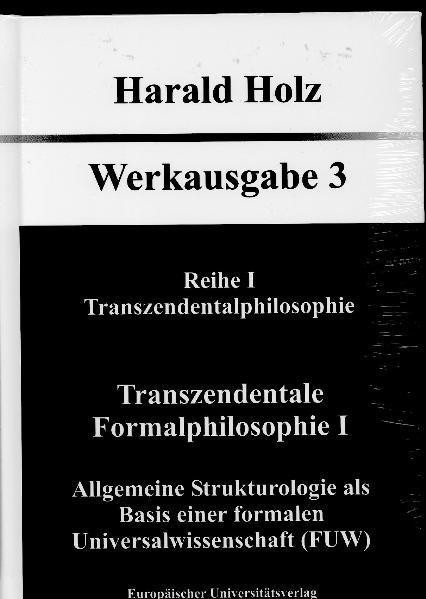 Transzendentale Formalphilosophie I Allgemeine Strukturologie als Basis einer formalen Universalwissenschaft (FUW) - Coverbild