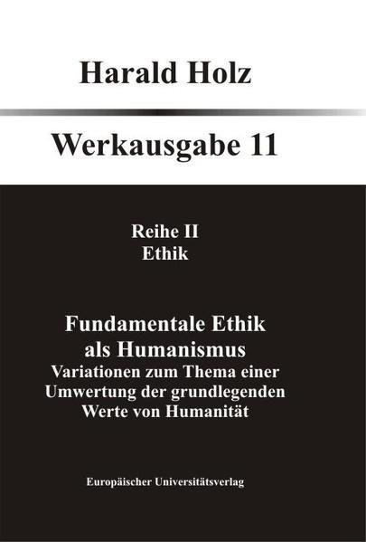 Fundamentale Ethik als Humanismus. Variationen zum Thema einer Umwertung der grundlegenden Werte von Humanität - Coverbild