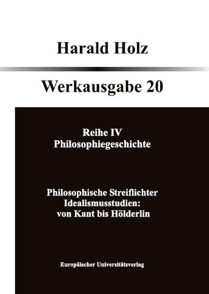 Philosophische Streiflichter: Idealismusstudien, von Kant bis Hölderlin - Coverbild
