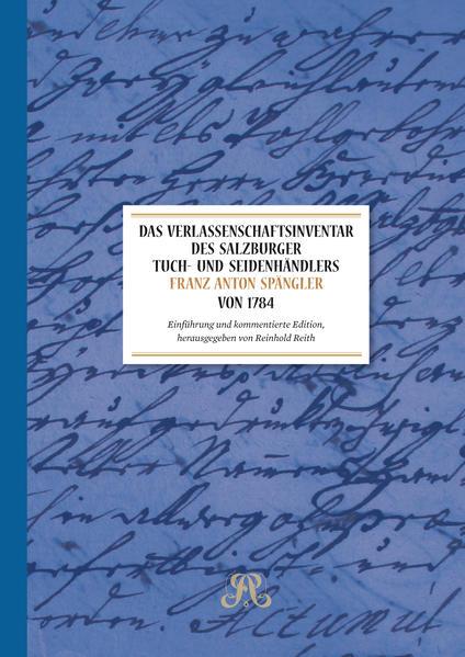 Das Verlassenschaftsinventar des Salzburger Tuch- und Seidenhändlers Franz Anton Spängler von 1784 - Coverbild