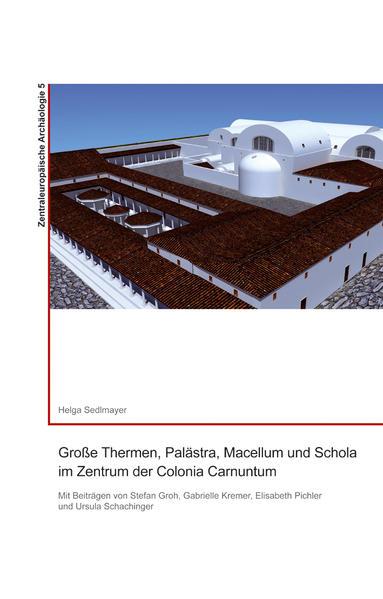 Große Thermen, Palästra, Macellum und Schola im Zentrum der Colonia Carnuntum - Coverbild