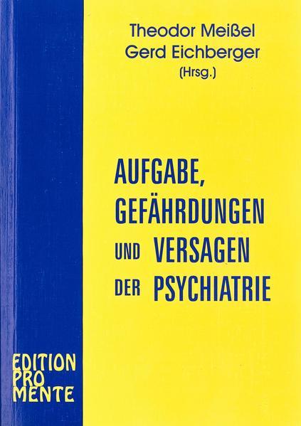 Aufgabe, Gefährdungen und Versagen der Psychiatrie - Coverbild