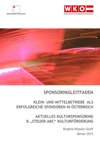 Sponsoringleitfaden Klein- und Mittelbetriebe als erfolgreiche Sponsoren in Österreich - Aktuelles Kultursponsoring & Steuer-ABC Kulturförderung - Coverbild