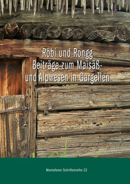Röbi und Rongg. Beiträge zum Maisäß- und Alpwesen in Gargellen - Coverbild