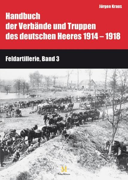 Handbuch der Verbände und Truppen des deutschen Heeres 1914 bis 1918 Teil IX: Feldartillerie, Band 3 und 4 - Coverbild