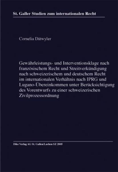 Gewährleistungs- und Interventionsklage nach französischem Recht und Streitverkündigung nach schweizerischem und deutschem Recht im internationalen  Verhältnis nach IPRG und Lugano-Übereinkommen unter Berücksichtigung des Vorentwurfs zu einer schweizerisc - Coverbild