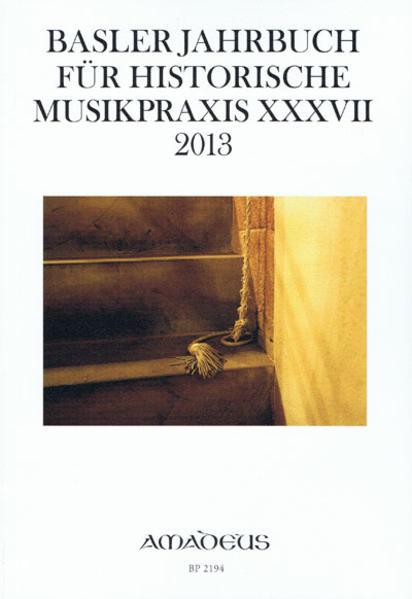 Basler Jahrbuch für Historische Musikpraxis / BASLER JAHRBUCH FÜR HISTORISCHE MUSIKPRAXIS XXXVII 2013 - Coverbild