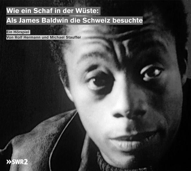 Wie ein Schaf in der Wüste: Als James Baldwin die Schweiz besuchte - Coverbild