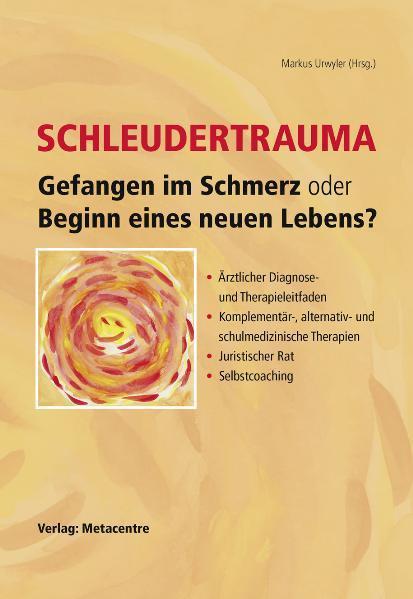 Schleudertrauma – Gefangen im Schmerz oder Beginn eines neuen Lebens - Coverbild