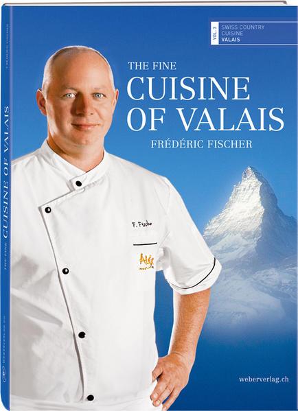 The fine cuisine of Valais - Coverbild