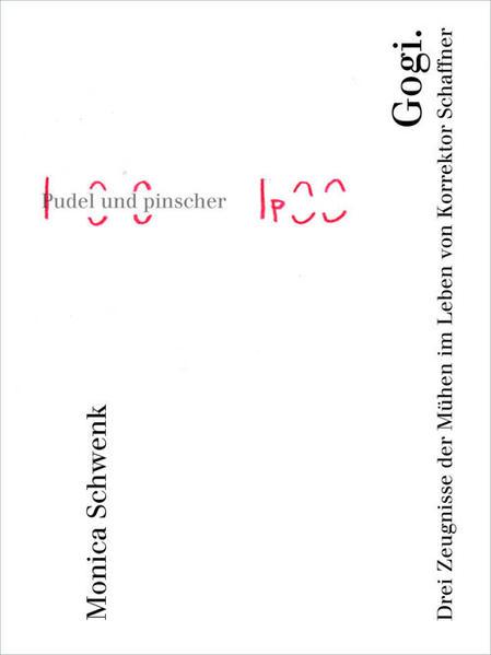 Gogi. Drei Zeugnisse der Mühen im Leben von Korrektor Schaffner - Coverbild