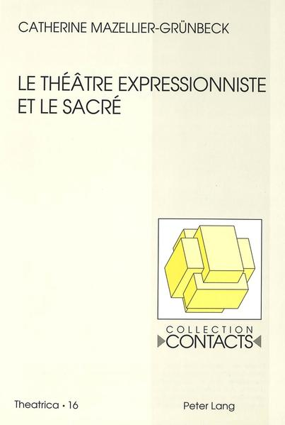 Le théâtre expressionniste et le sacré von Catherine Mazellier-Grünbeck PDF Download
