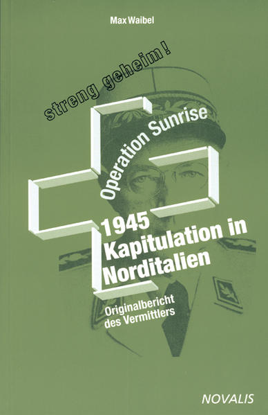 Operation Sunrise 1945 - Kapitulation in Norditalien  - Coverbild