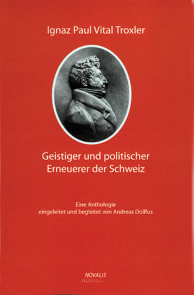 Ignaz Paul Vital Troxler - ein geistiger und politischer Erneuerer der Schweiz - Coverbild