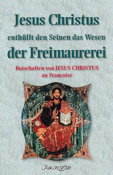 Jesus Christus enthüllt den Seinen das Wesen der Freimaurerei - Coverbild