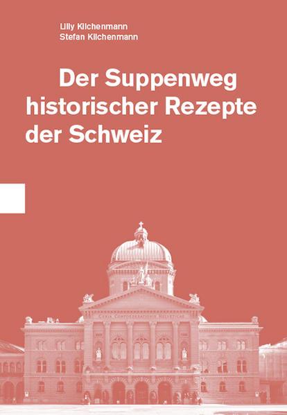 Der Suppenweg historischer Rezepte der Schweiz - Coverbild
