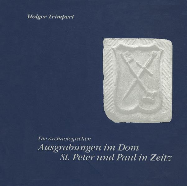 Die archäologischen Ausgrabungen im Dom St. Peter und Paul in Zeitz, Burgenlandkreis - Coverbild