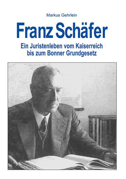 Franz Schäfer - Ein Juristenleben. Vom Kaiserreich bis zum Bonner Grundgesetz - Coverbild