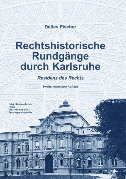 Rechtshistorische Rundgänge durch Karlsruhe - Residenz des Rechts - Coverbild