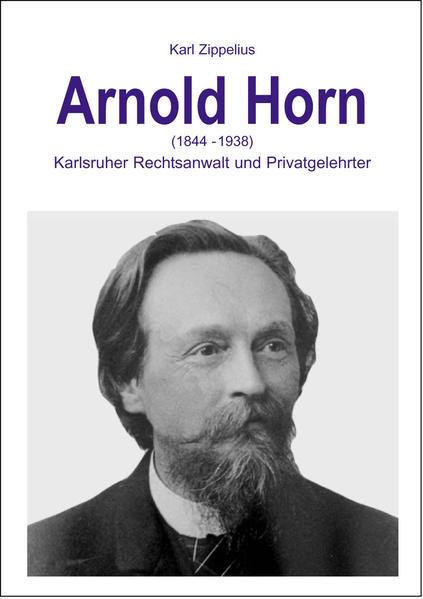 Arnold Horn (1844-1938) - Karlsruher Rechtsanwalt und Privatgelehrter - Coverbild