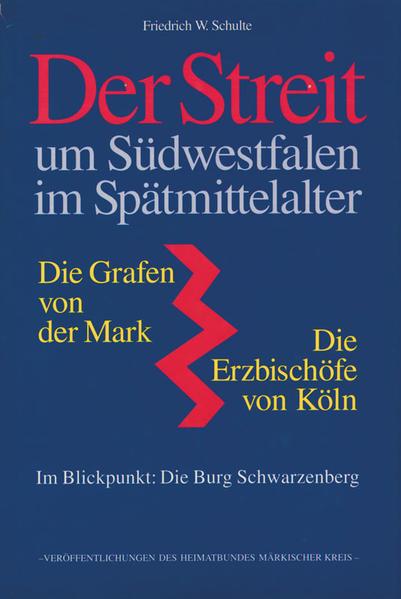 Der Streit um Südwestfalen im Spätmittelalter - Die Grafen von der Mark - Die Erzbischöfe von Köln - Coverbild