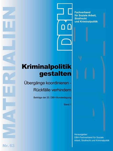 Kriminalpolitik gestalten Übergänge koordinieren - Rückfälle verhindern - Coverbild