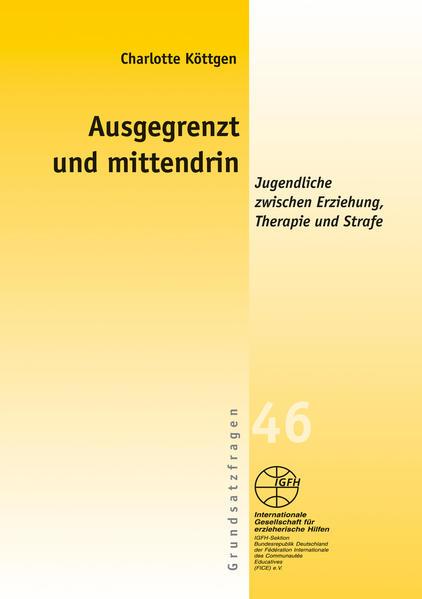 Ausgegrenzt und mittendrin - Jugendhilfe zwischen Erziehung, Therapie und Strafe - Coverbild