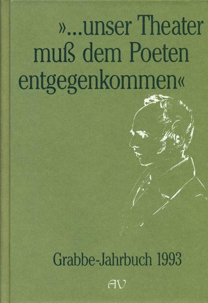 Grabbe-Jahrbuch / ... unser Theater muss dem Poeten entgegenkommen - Coverbild