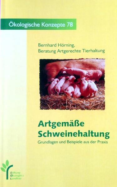 Artgemäße Rinder, Schweine- und Hühnerhaltung. Grundlagen und Beispiele aus der Praxis / Artgemässe Schweinehaltung - Coverbild