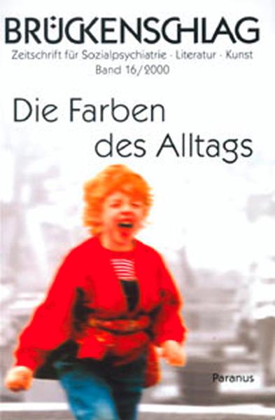 Brückenschlag. Zeitschrift für Sozialpsychiatrie, Literatur, Kunst / Die Farben des Alltags - Coverbild