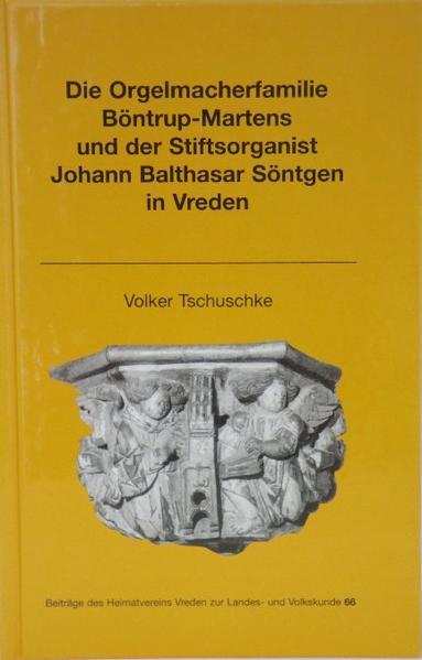 Die Orgelmacherfamilie Böntrup-Martens und der Stiftsorganist Johann Balthasar Söntgen in Vreden - Coverbild