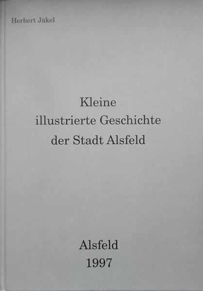 Kleine illustrierte Geschichte der Stadt Alsfeld - Coverbild