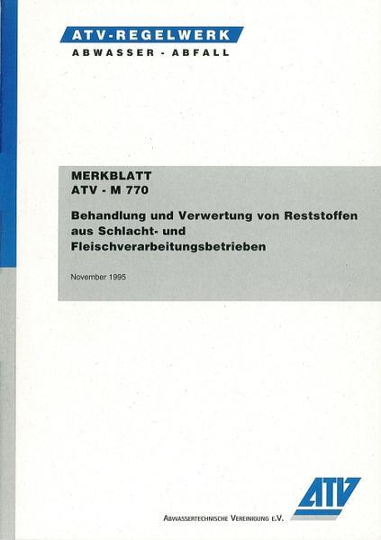Merkblatt ATV-M 770 - Behandlung und Verwertung von Reststoffen aus Schlacht- und Fleischverarbeitungsbetrieben - Coverbild