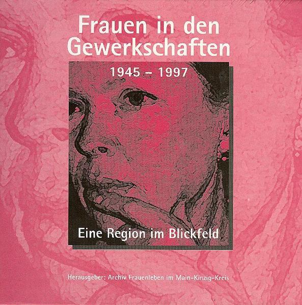 Frauen in den Gewerkschaften 1945-1997 in Hessen und im Main-Kinzig-Kreis - Coverbild