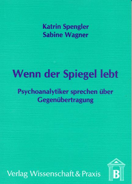 Wenn der Spiegel lebt - Psychoanalytiker sprechen über Gegenübertragung - Coverbild