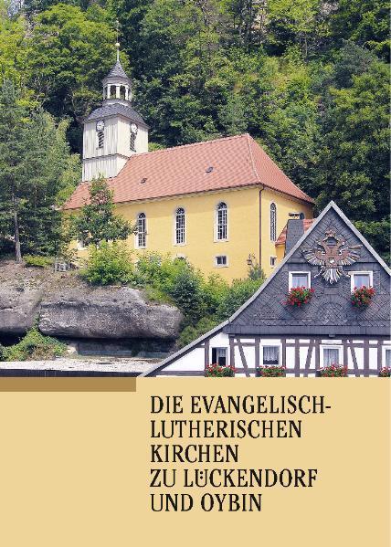 Die evangelisch-lutherischen Kirchen zu Lückendorf und Oybin - Coverbild
